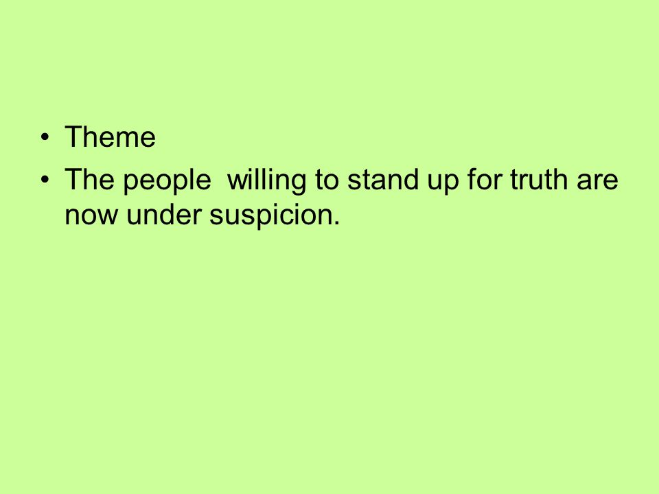 Theme The people willing to stand up for truth are now under suspicion.