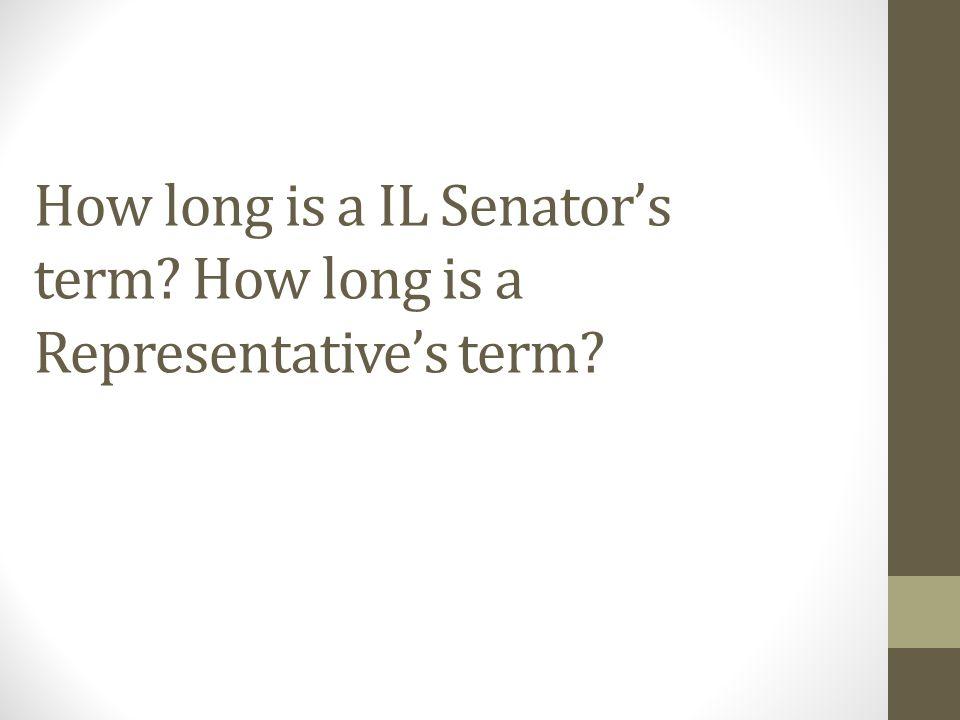 How long is a IL Senator's term? How long is a Representative's term?