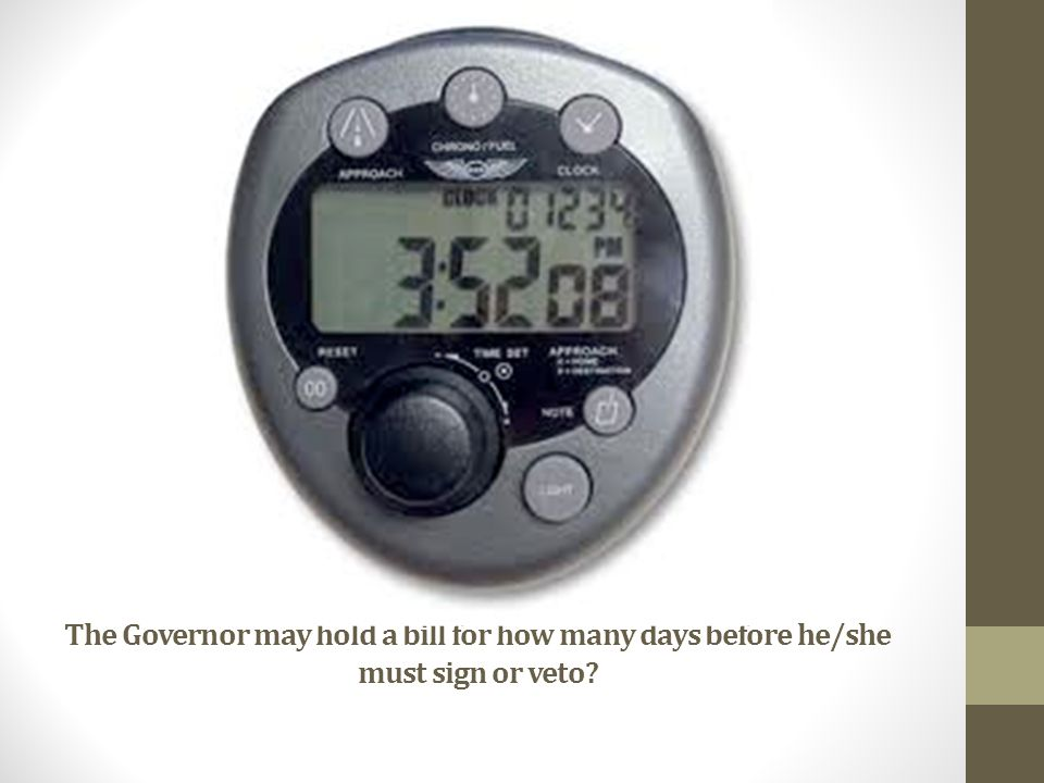 The Governor may hold a bill for how many days before he/she must sign or veto?