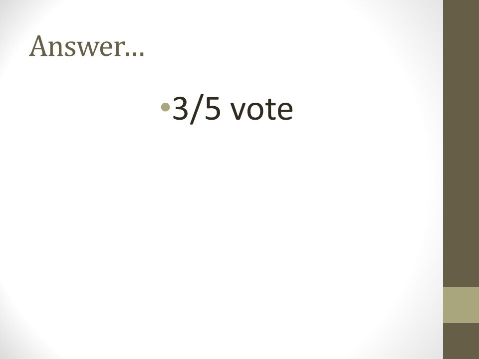 Answer… 3/5 vote