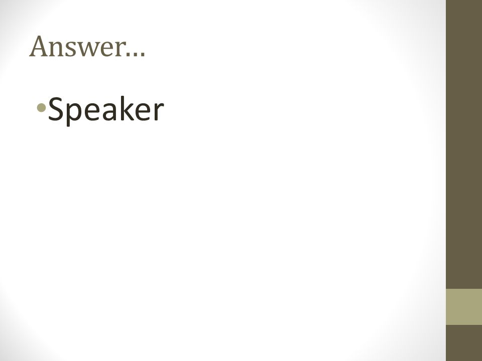 Answer… Speaker