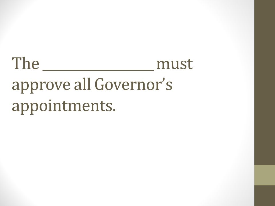 The __________________ must approve all Governor's appointments.