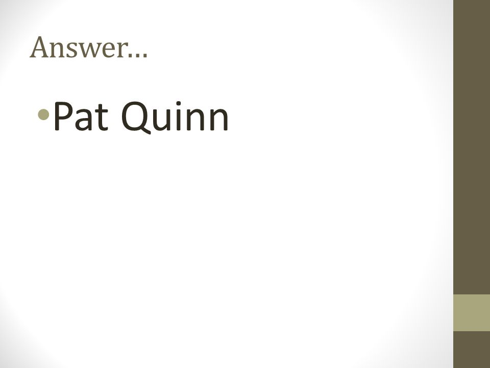 Answer… Pat Quinn
