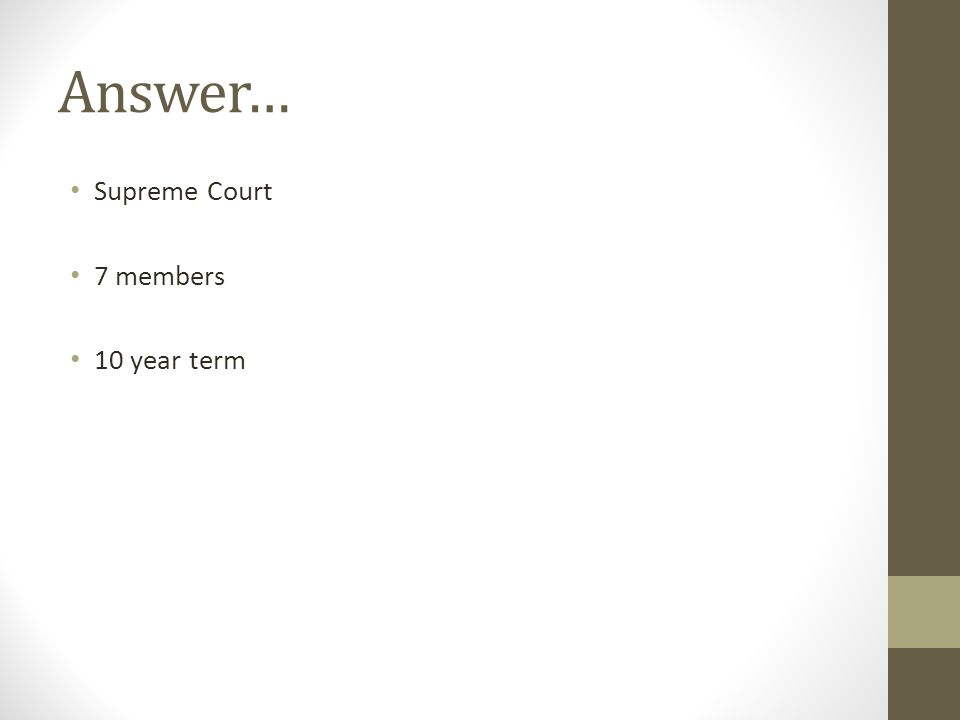 Answer… Supreme Court 7 members 10 year term