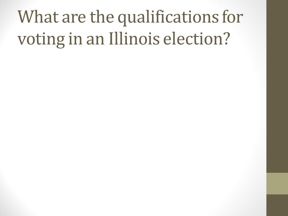 What are the qualifications for voting in an Illinois election