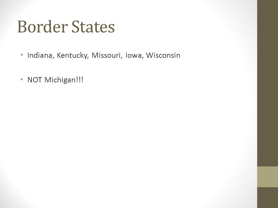Border States Indiana, Kentucky, Missouri, Iowa, Wisconsin NOT Michigan!!!