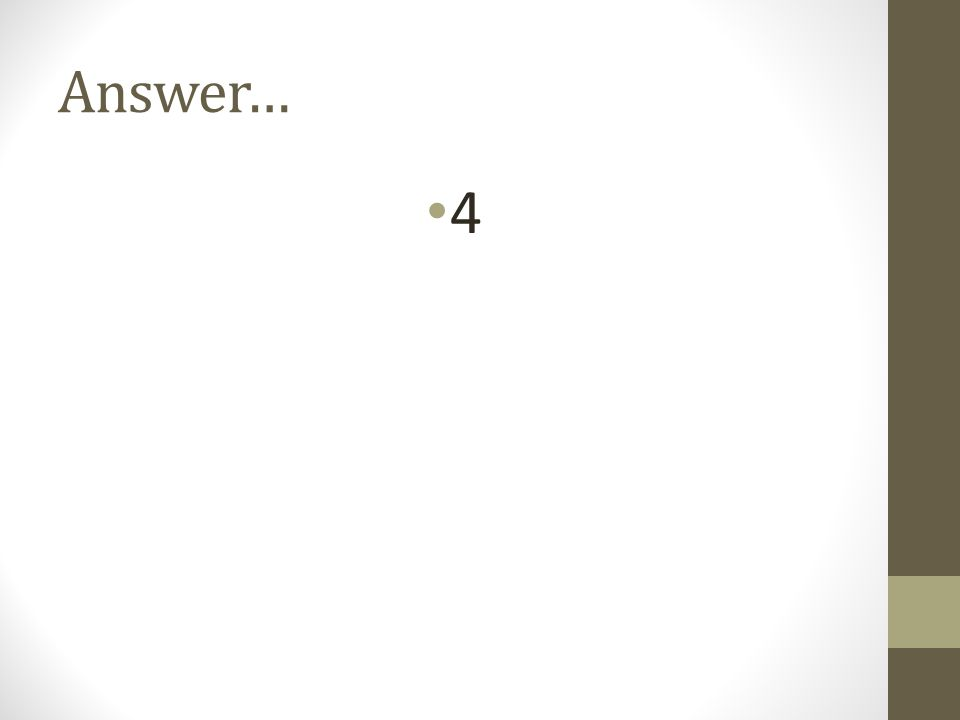 Answer… 4