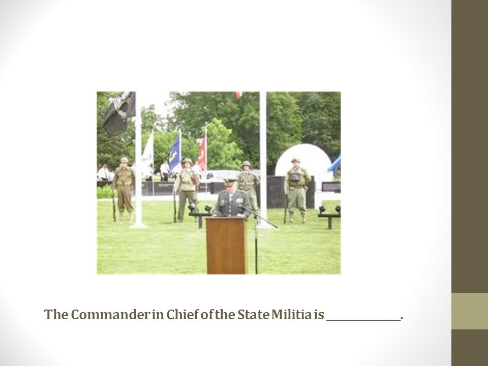 The Commander in Chief of the State Militia is _______________.