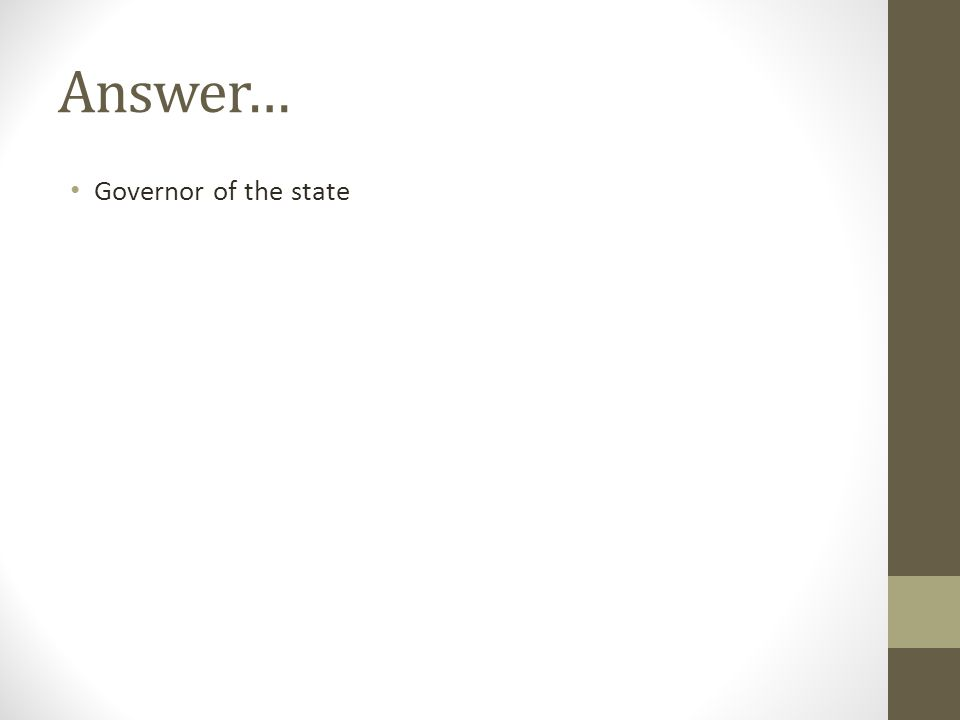 Answer… Governor of the state