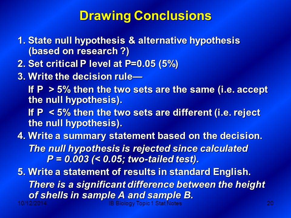 Drawing Conclusions 1. State null hypothesis & alternative hypothesis (based on research ) 2.