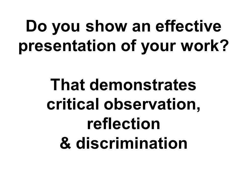 Do you show an effective presentation of your work.