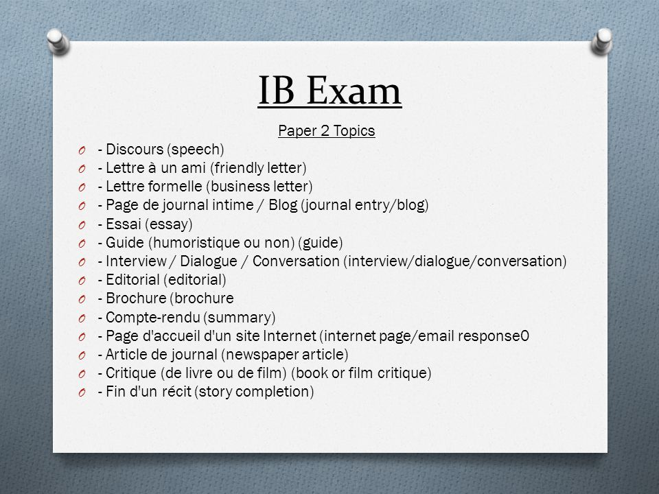 IB Exam Paper 2 Topics Know the specific formats of each form, as these are easy marks to get.