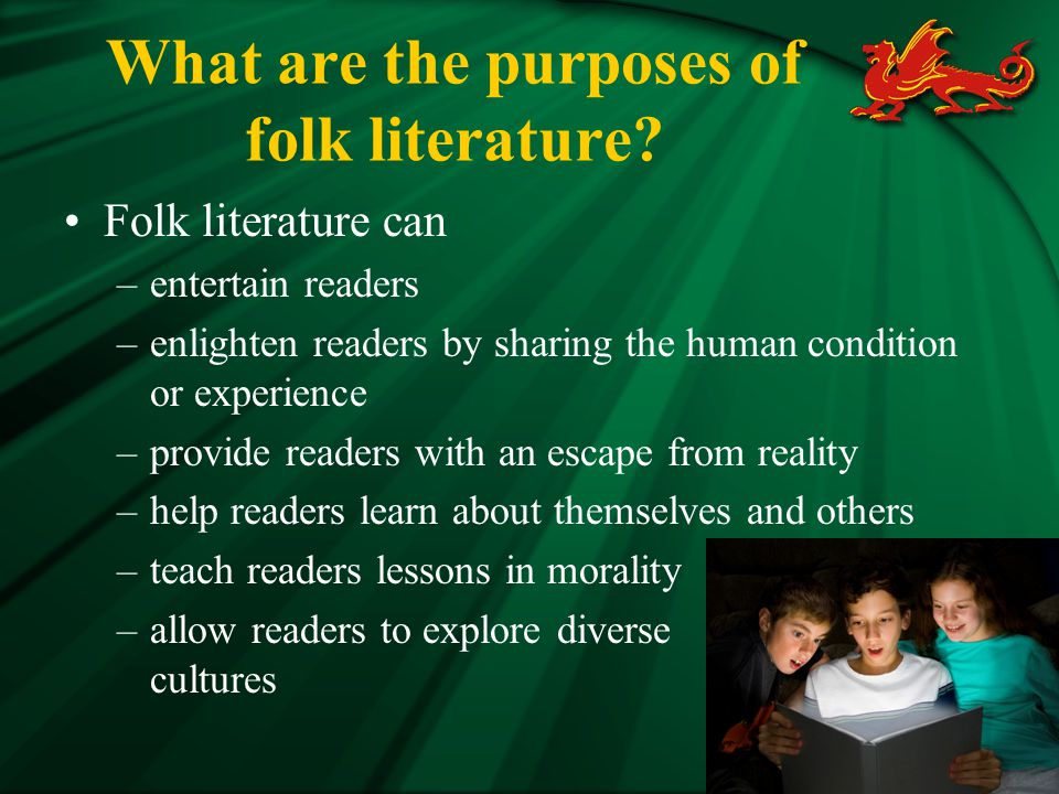 Characteristics of Folk Literature Like fiction, folk literature has the elements of characters, plot, setting, and conflict.