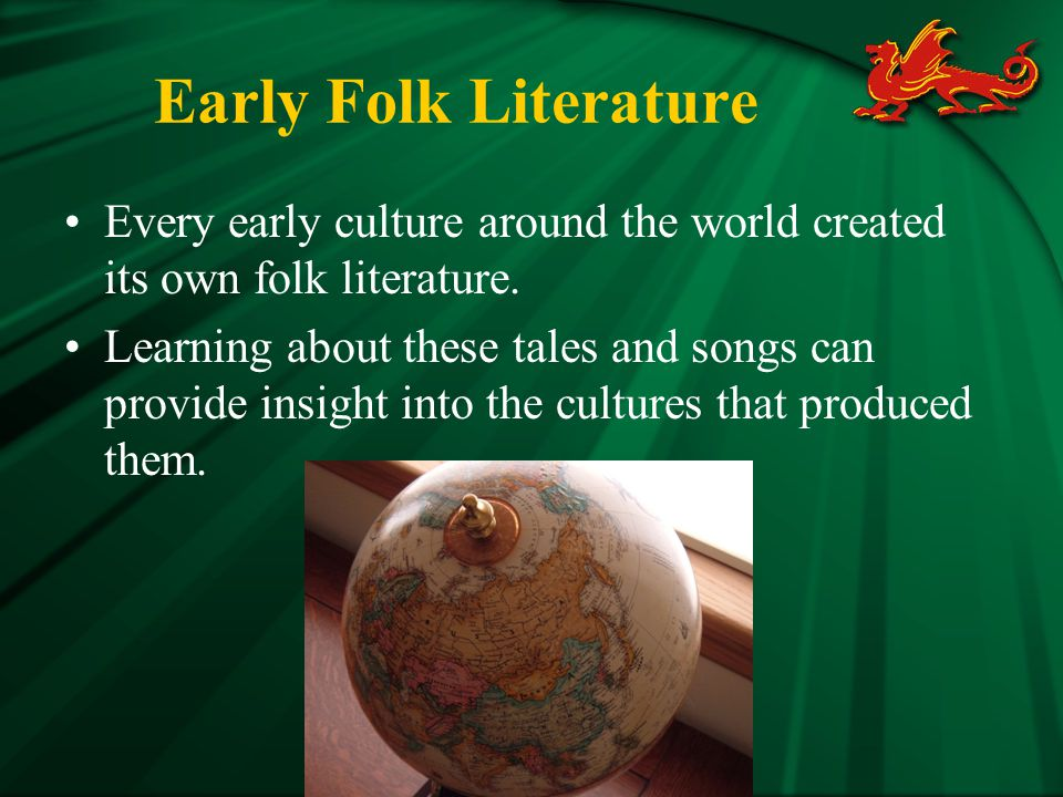Early Folk Literature Much of the world's early folk literature originated as part of the oral tradition.