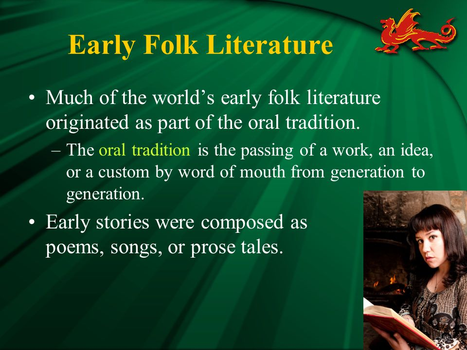 Early Folk Literature Some early folk literature stories helped ancient inhabitants of Earth understand the unknown world around them.