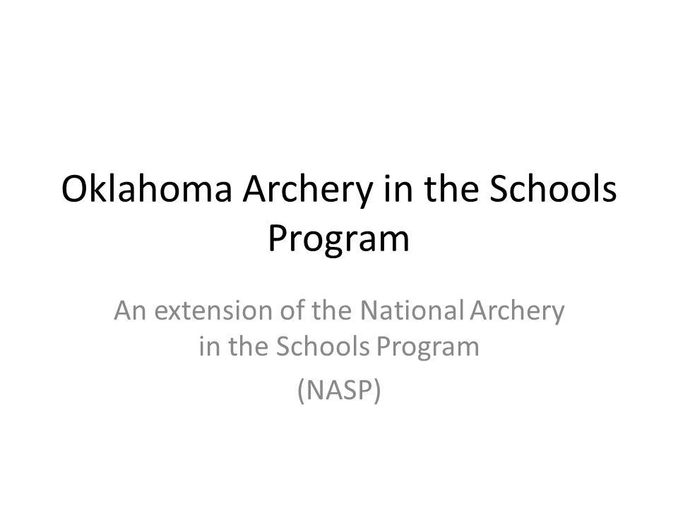 Oklahoma Archery in the Schools Program An extension of the National Archery in the Schools Program (NASP)