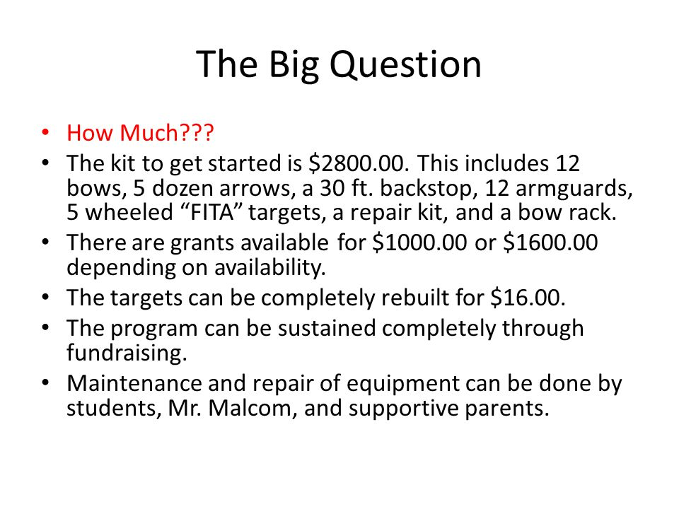 """The Big Question How Much??? The kit to get started is $2800.00. This includes 12 bows, 5 dozen arrows, a 30 ft. backstop, 12 armguards, 5 wheeled """"FI"""