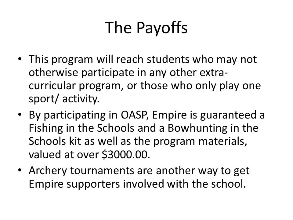 The Payoffs This program will reach students who may not otherwise participate in any other extra- curricular program, or those who only play one spor
