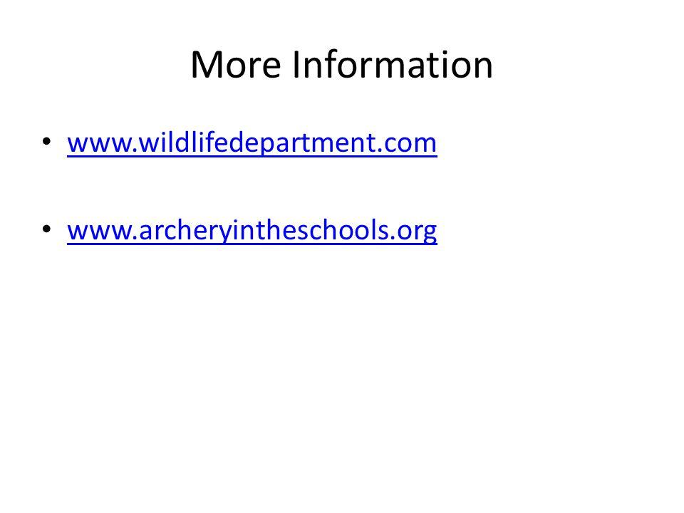 More Information www.wildlifedepartment.com www.archeryintheschools.org