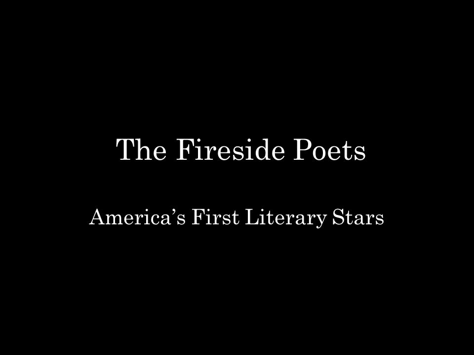 The Fireside Poets America's First Literary Stars