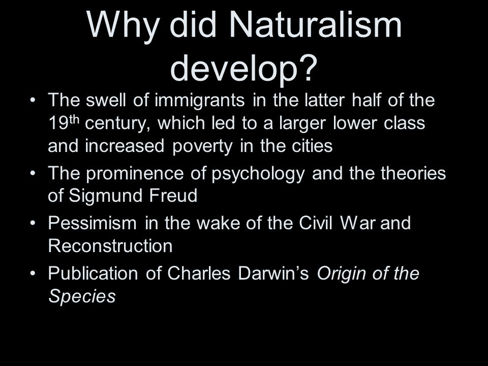 Why did Naturalism develop? The swell of immigrants in the latter half of the 19 th century, which led to a larger lower class and increased poverty i