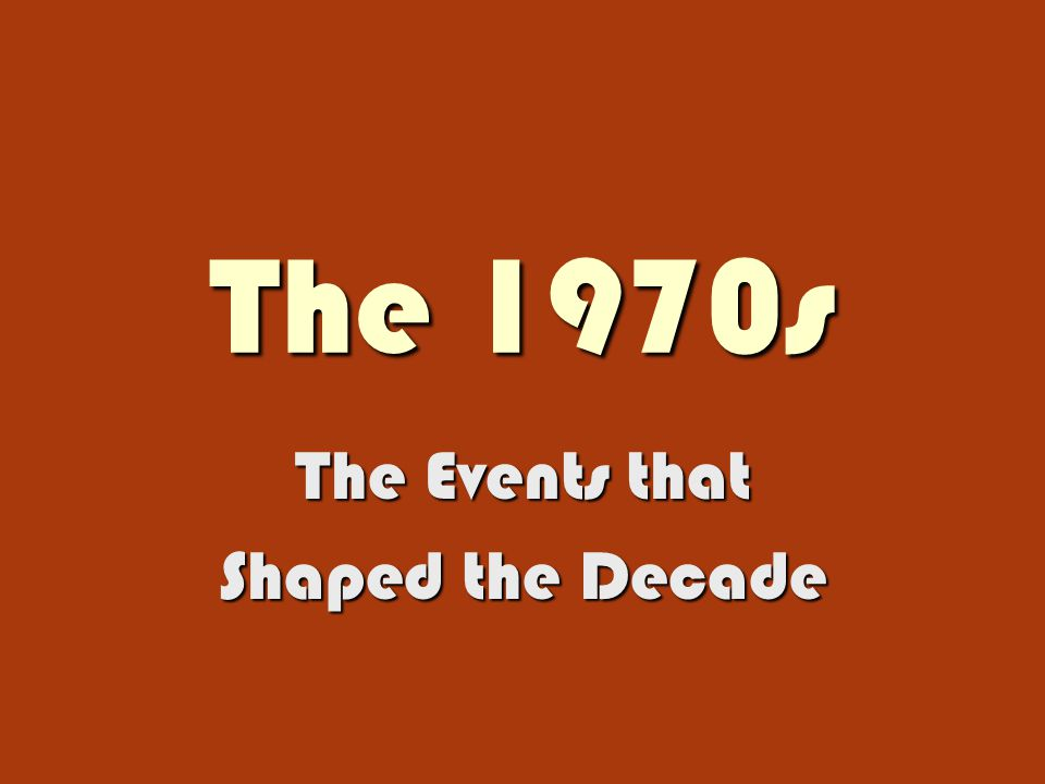 The 1970s The Events that Shaped the Decade