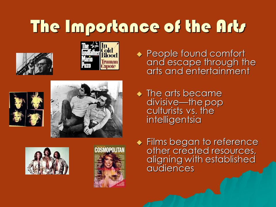 The Importance of the Arts  People found comfort and escape through the arts and entertainment  The arts became divisive—the pop culturists vs.