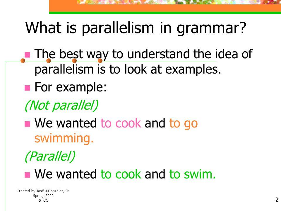 Created by José J González, Jr.Spring 2002 STCC 2 What is parallelism in grammar.