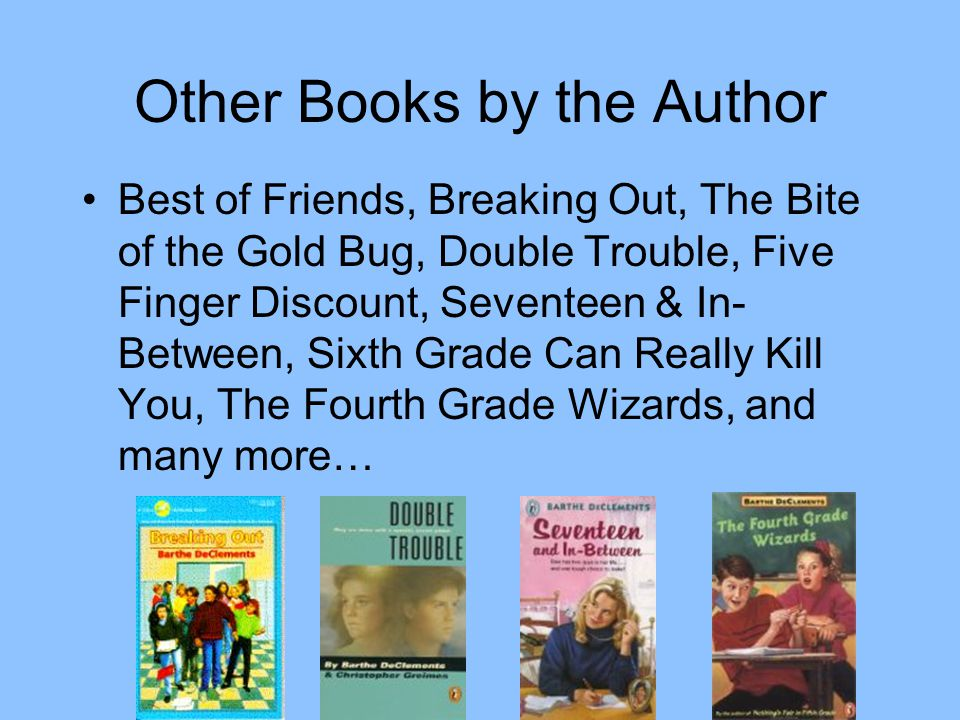 Other Books by the Author Best of Friends, Breaking Out, The Bite of the Gold Bug, Double Trouble, Five Finger Discount, Seventeen & In- Between, Sixt