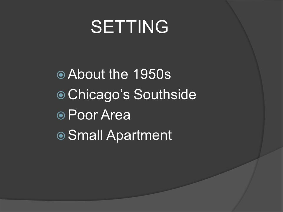 SETTING  About the 1950s  Chicago's Southside  Poor Area  Small Apartment