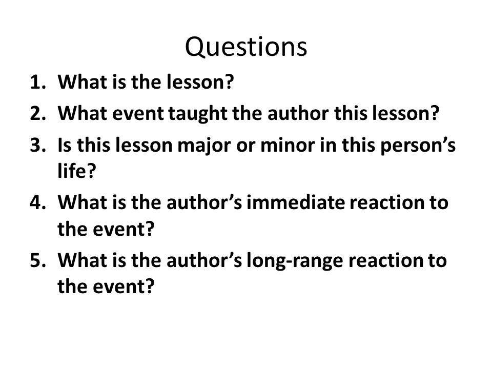 Questions 1.What is the lesson. 2.What event taught the author this lesson.