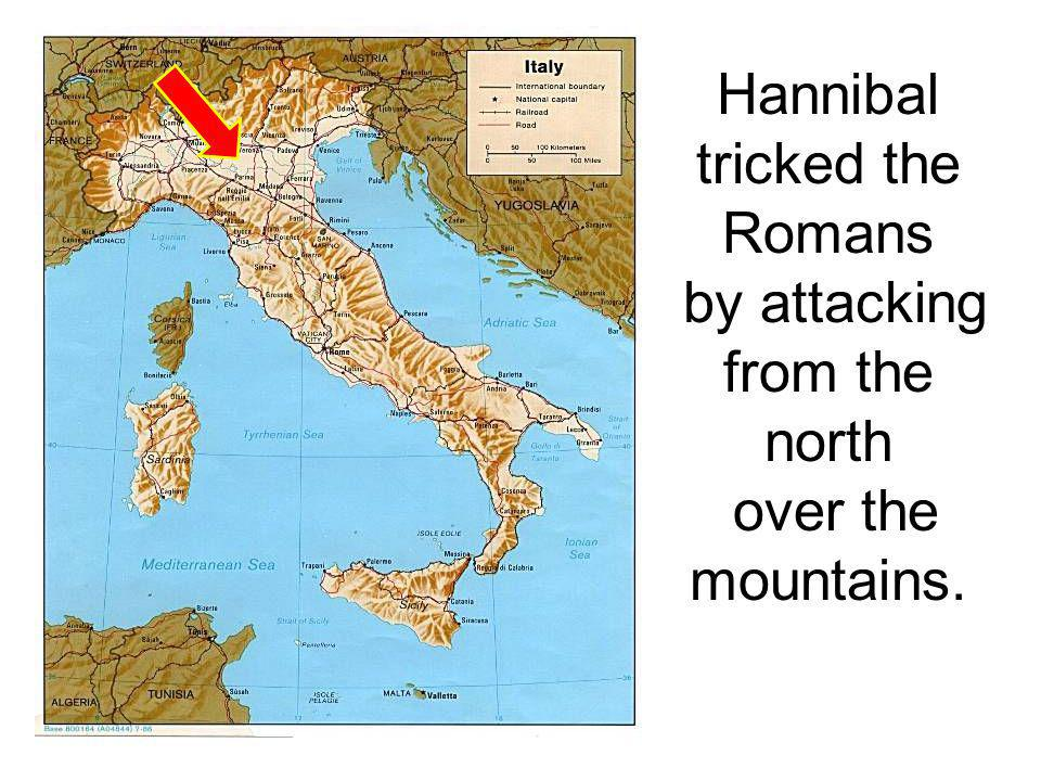 Hannibal tricked the Romans by attacking from the north over the mountains.