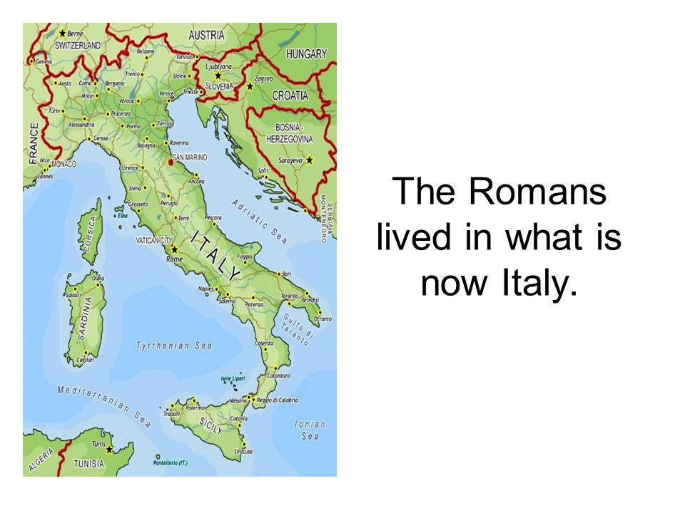 The Romans lived in what is now Italy.