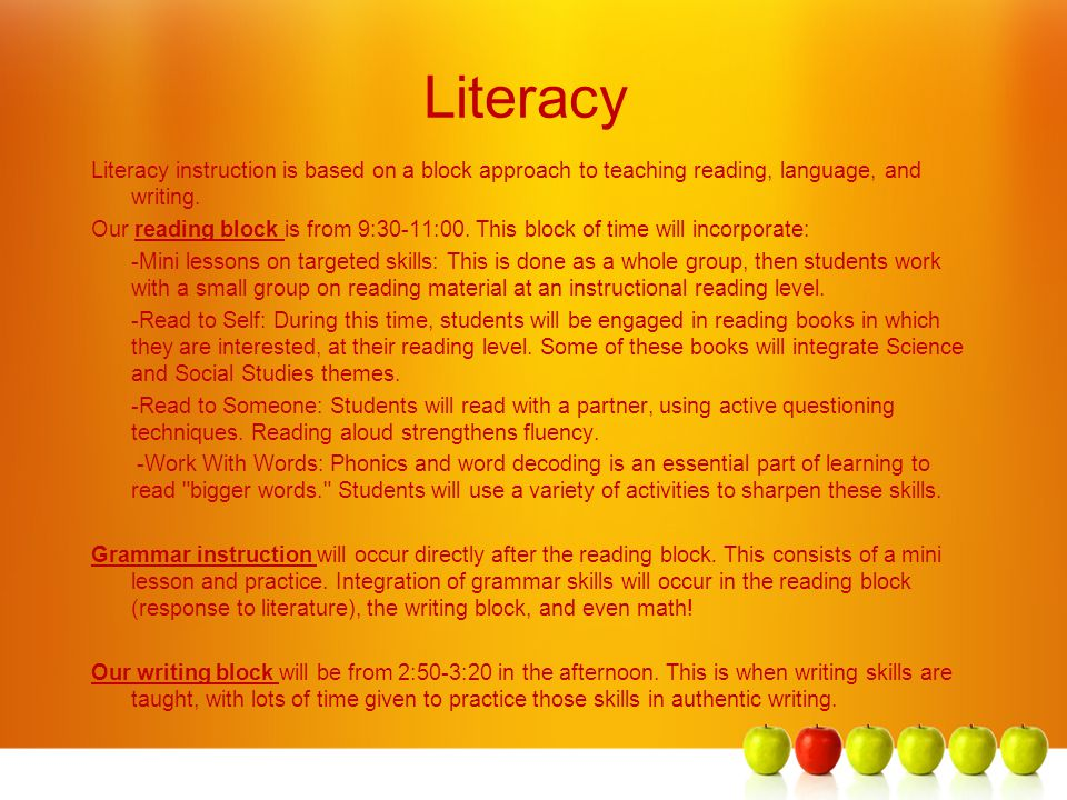 Literacy Literacy instruction is based on a block approach to teaching reading, language, and writing. Our reading block is from 9:30-11:00. This bloc
