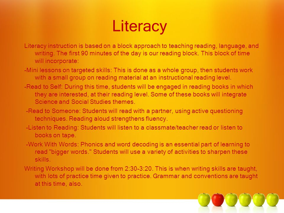 Literacy Literacy instruction is based on a block approach to teaching reading, language, and writing.