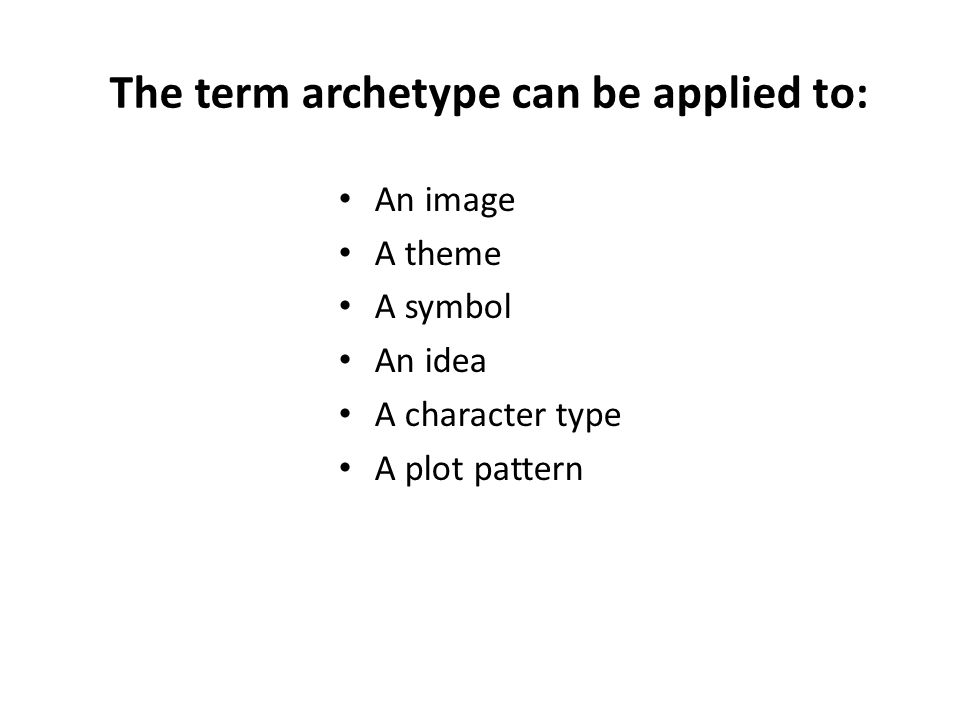 An image A theme A symbol An idea A character type A plot pattern The term archetype can be applied to: