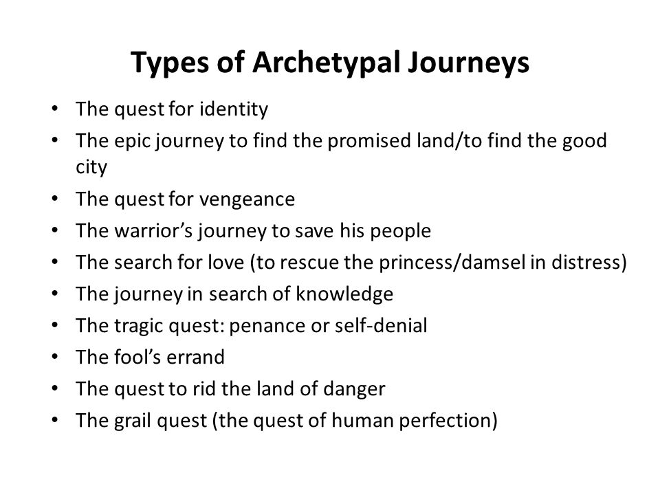 The quest for identity The epic journey to find the promised land/to find the good city The quest for vengeance The warrior's journey to save his peop