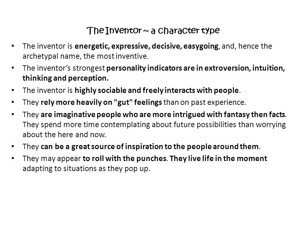 The inventor is energetic, expressive, decisive, easygoing, and, hence the archetypal name, the most inventive. The inventor's strongest personality i