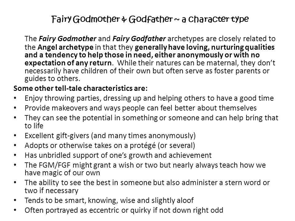 The Fairy Godmother and Fairy Godfather archetypes are closely related to the Angel archetype in that they generally have loving, nurturing qualities