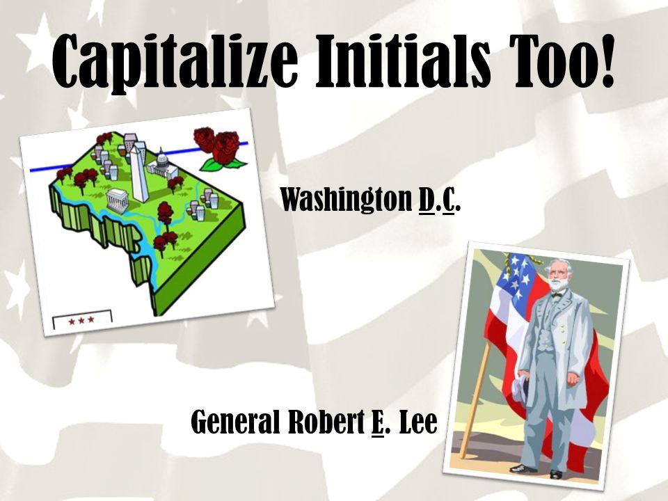 Capitalize Initials Too! Washington D.C. General Robert E. Lee