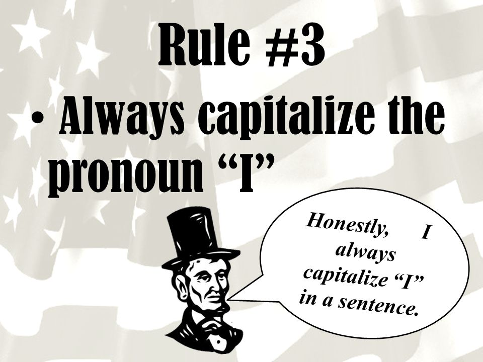 """Rule #3 Always capitalize the pronoun """"I"""" Honestly, I always capitalize """"I"""" in a sentence."""