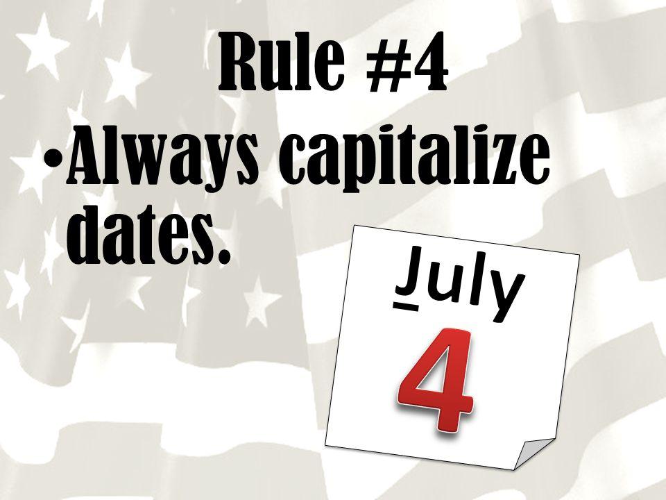 Always capitalize dates. Rule #4