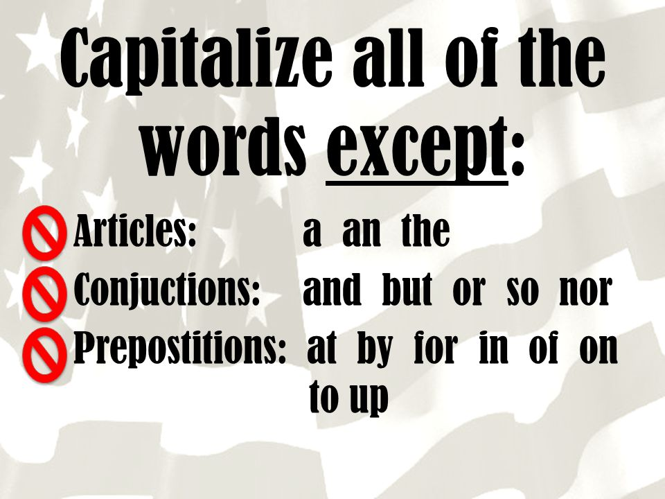 Capitalize all of the words except: Articles: a an the Conjuctions: and but or so nor Prepostitions: at by for in of on to up