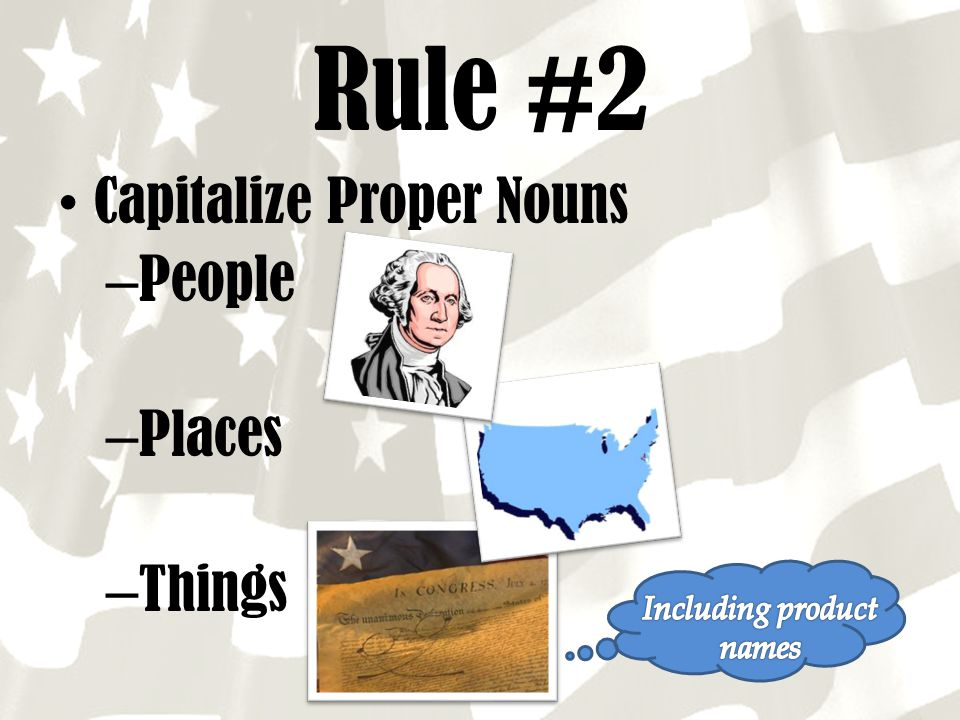 Rule #2 Capitalize Proper Nouns – People – Places – Things