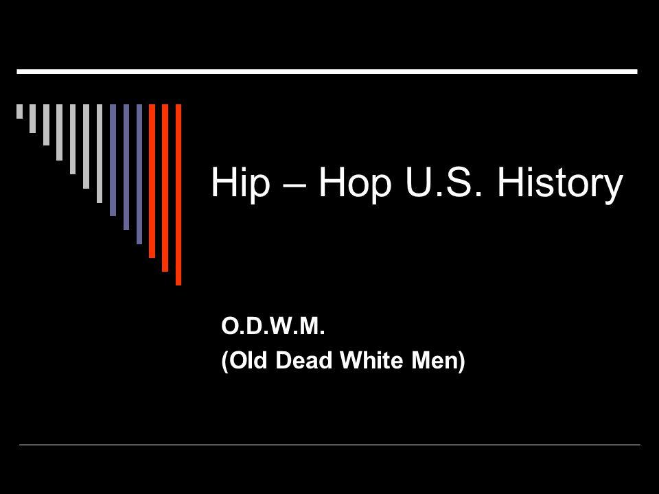 Hip – Hop U.S. History O.D.W.M. (Old Dead White Men)