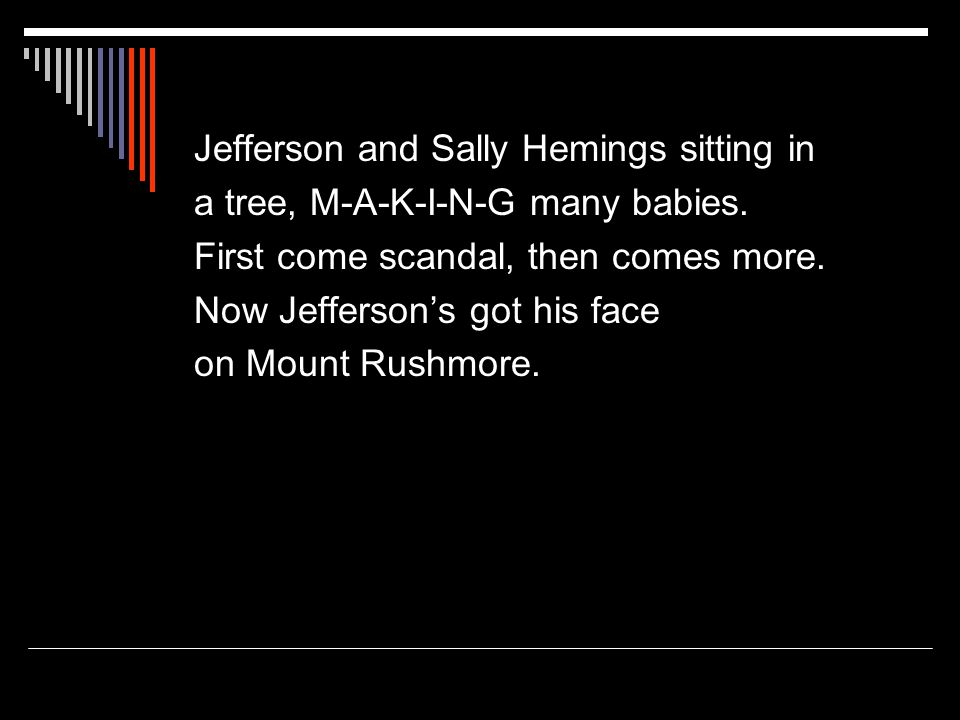 Jefferson and Sally Hemings sitting in a tree, M-A-K-I-N-G many babies.