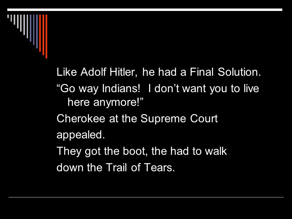 Like Adolf Hitler, he had a Final Solution. Go way Indians.