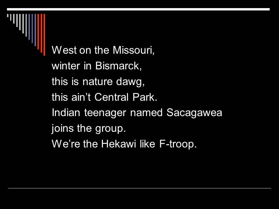 West on the Missouri, winter in Bismarck, this is nature dawg, this ain't Central Park.