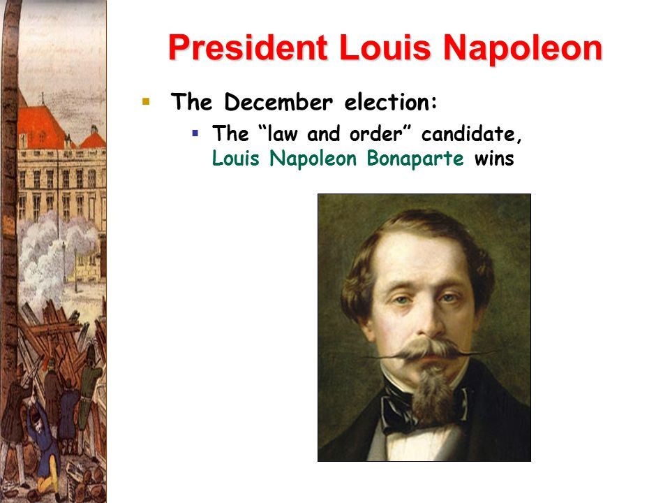 President Louis Napoleon  The December election:  The law and order candidate, Louis Napoleon Bonaparte wins