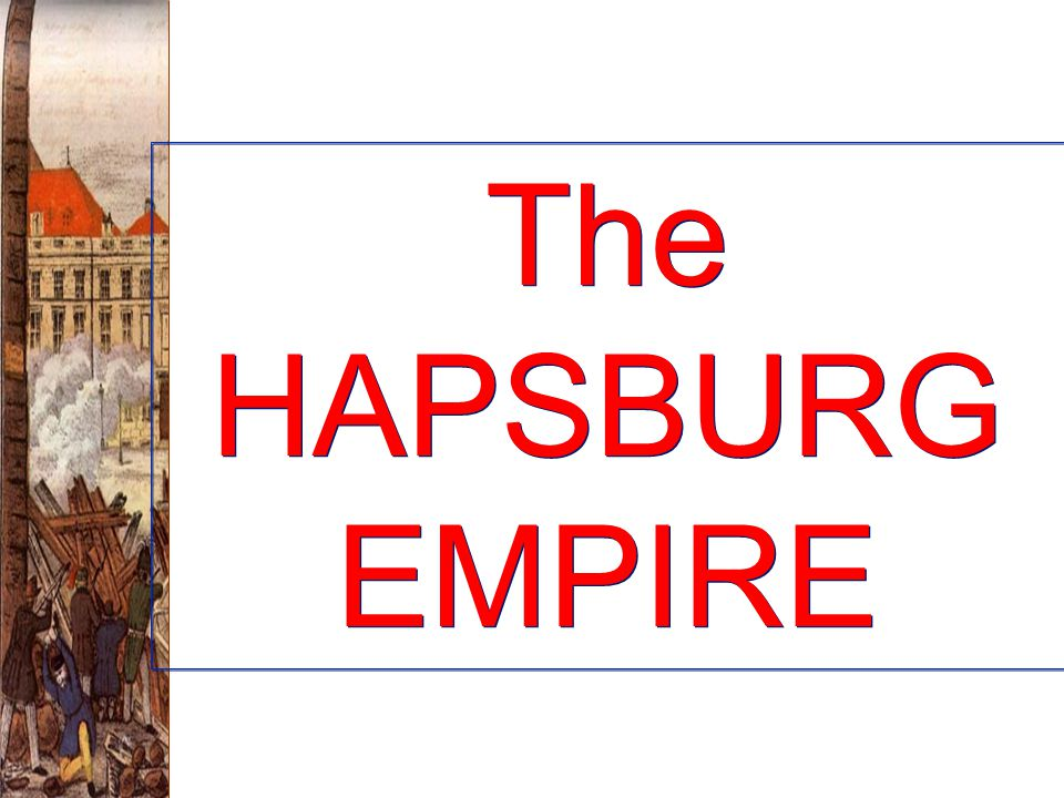The HAPSBURG EMPIRE